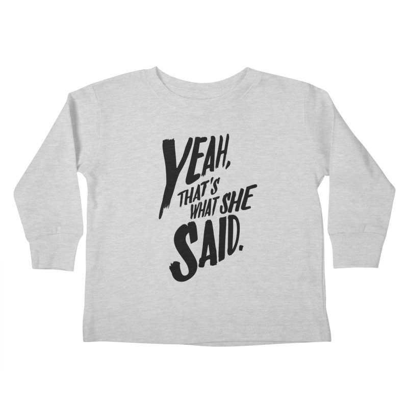 Yeah, That's What She Said Kids Toddler Longsleeve T-Shirt by Yeah, That's What She Said
