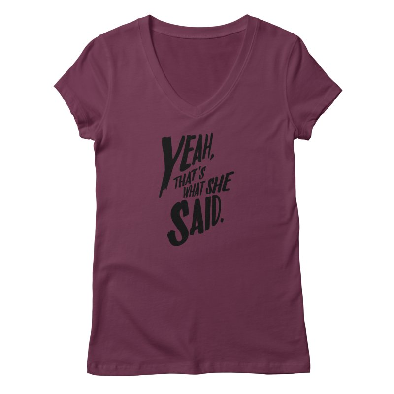 Yeah, That's What She Said Women's V-Neck by Yeah, That's What She Said
