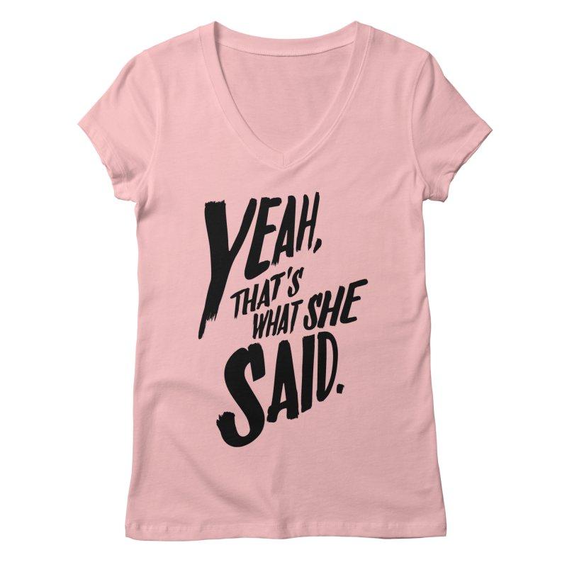 Yeah, That's What She Said Women's Regular V-Neck by Yeah, That's What She Said
