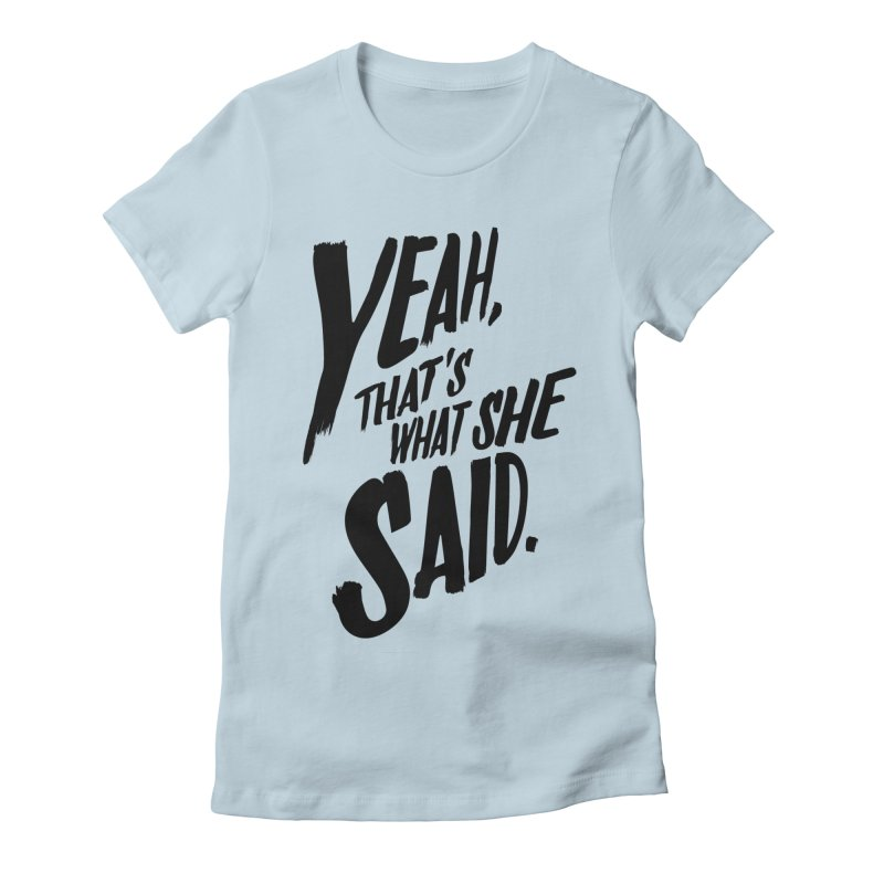 Yeah, That's What She Said Women's Fitted T-Shirt by Yeah, That's What She Said