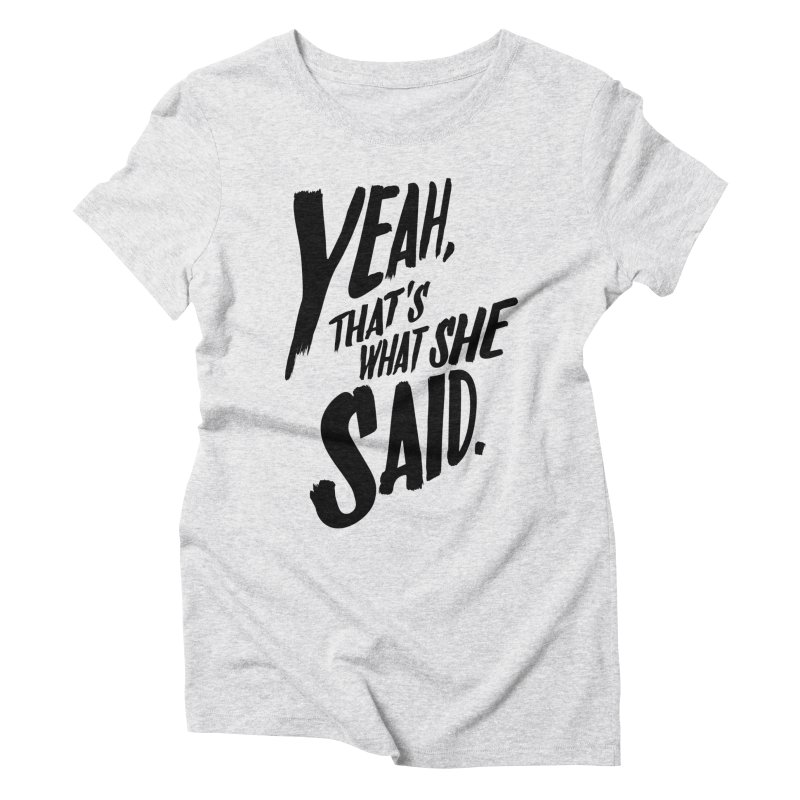 Yeah, That's What She Said Women's Triblend T-Shirt by Yeah, That's What She Said