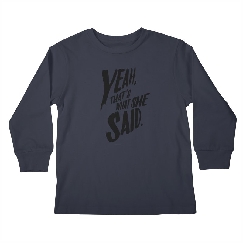 Yeah, That's What She Said Kids Longsleeve T-Shirt by Yeah, That's What She Said