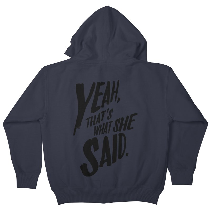 Yeah, That's What She Said Kids Zip-Up Hoody by Yeah, That's What She Said