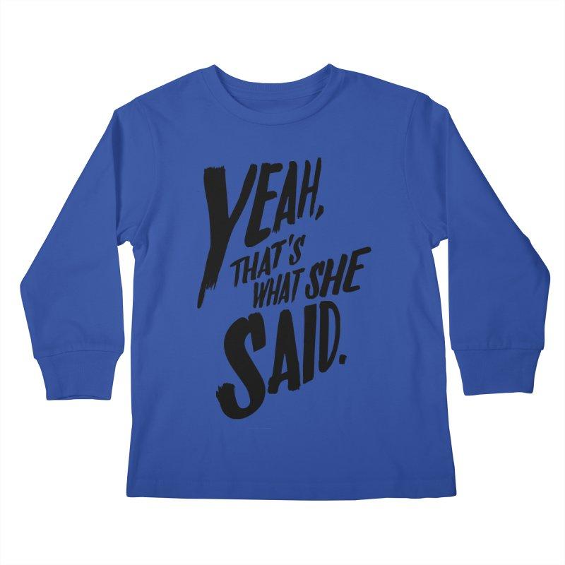 Yeah, That's What She Said Kids Longsleeve T-Shirt by Yeah, That's What She Said