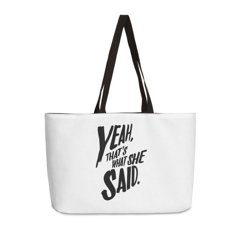 Yeah, That's What She Said Accessories Weekender Bag Bag by Yeah, That's What She Said