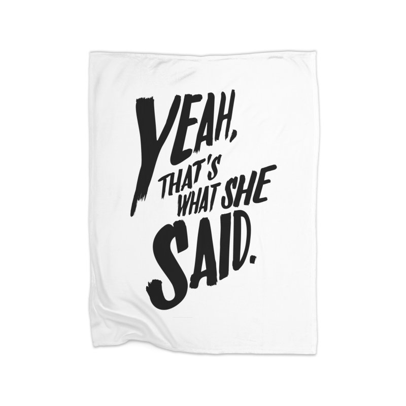 Yeah, That's What She Said Home Blanket by Yeah, That's What She Said