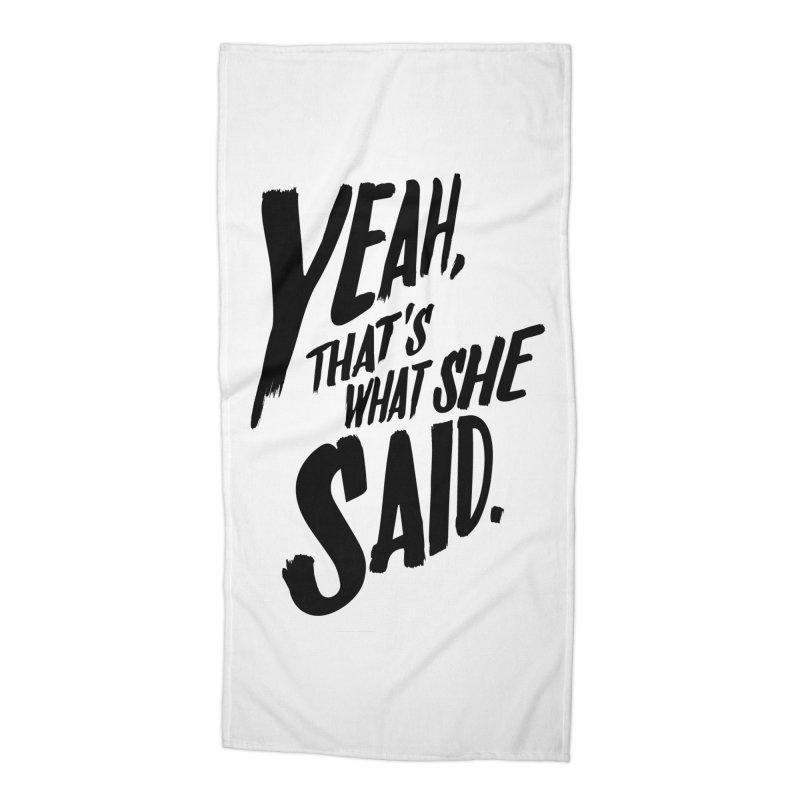 Yeah, That's What She Said Accessories Beach Towel by Yeah, That's What She Said