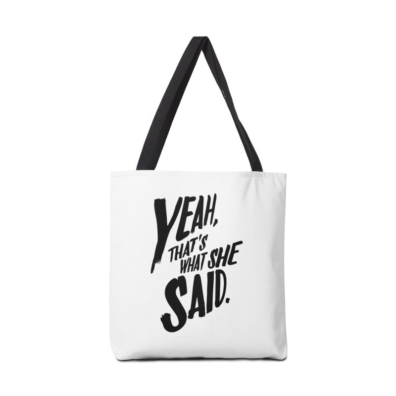 Yeah, That's What She Said Accessories Bag by Yeah, That's What She Said