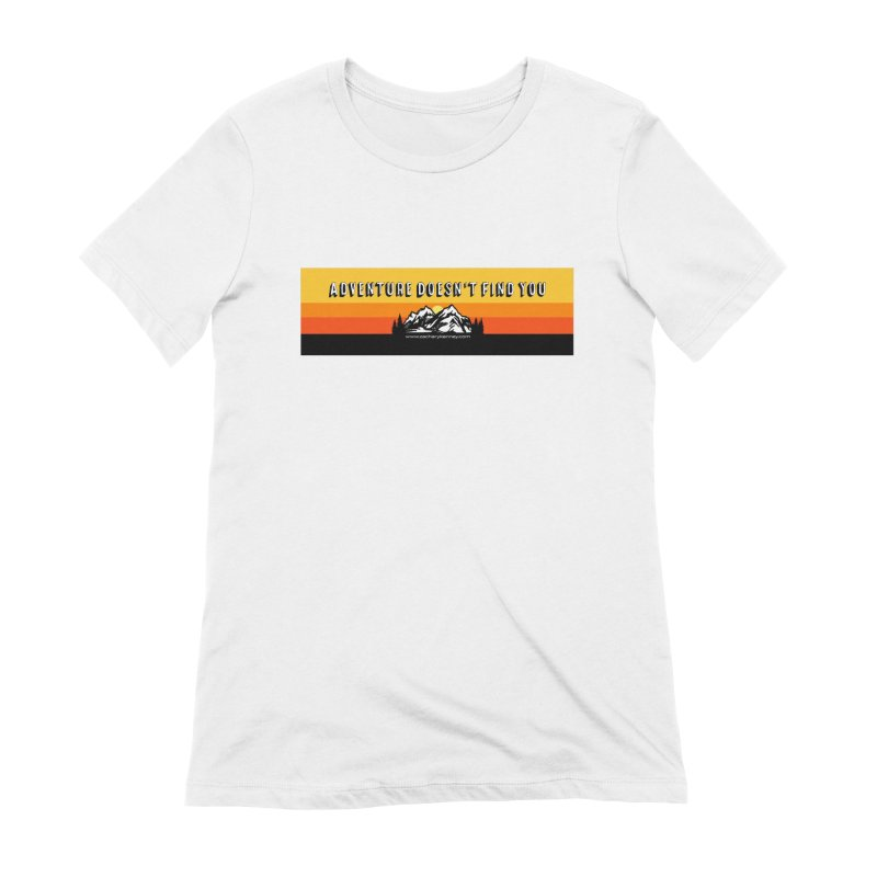 Adventure Doesn't Find You | Long Banner Women's T-Shirt by Zachary Kenney's Shop