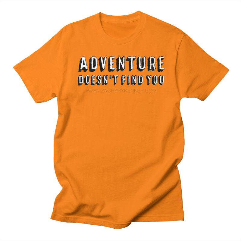 Adventure Doesn't Find You | Bold Women's Regular Unisex T-Shirt by Zachary Kenney's Shop