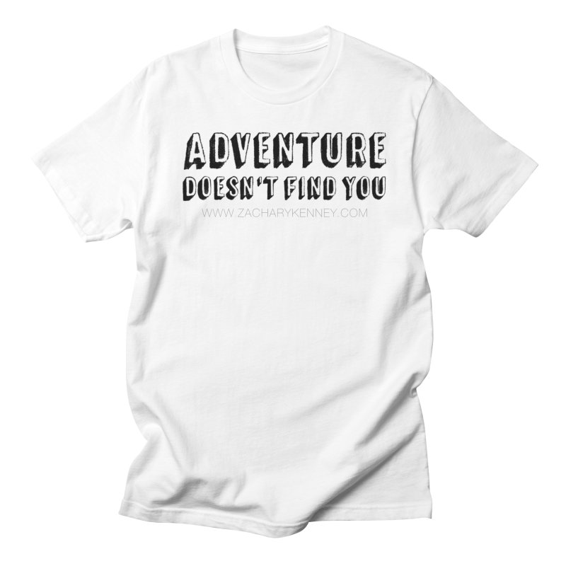 Adventure Doesn't Find You | Bold Men's T-Shirt by Zachary Kenney's Shop