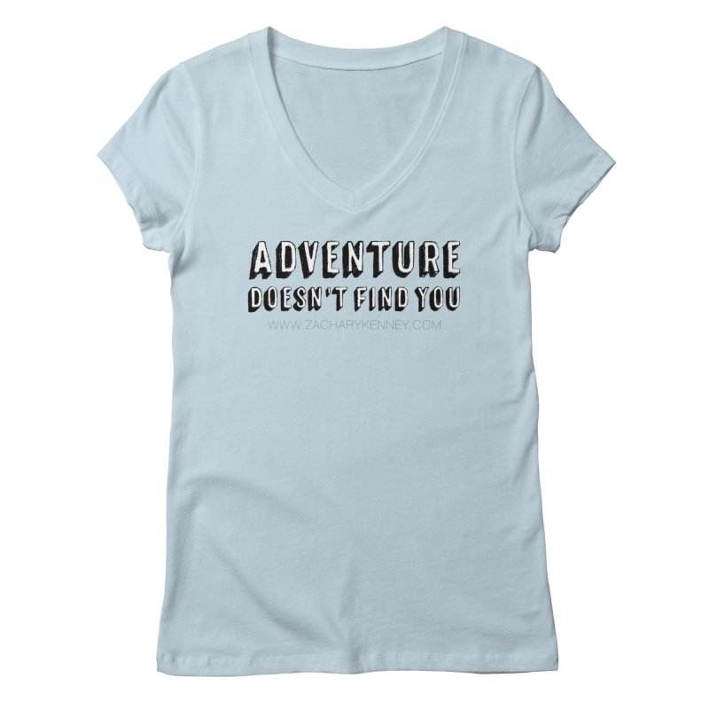 Adventure Doesn't Find You   Bold Women's V-Neck by Zachary Kenney's Shop