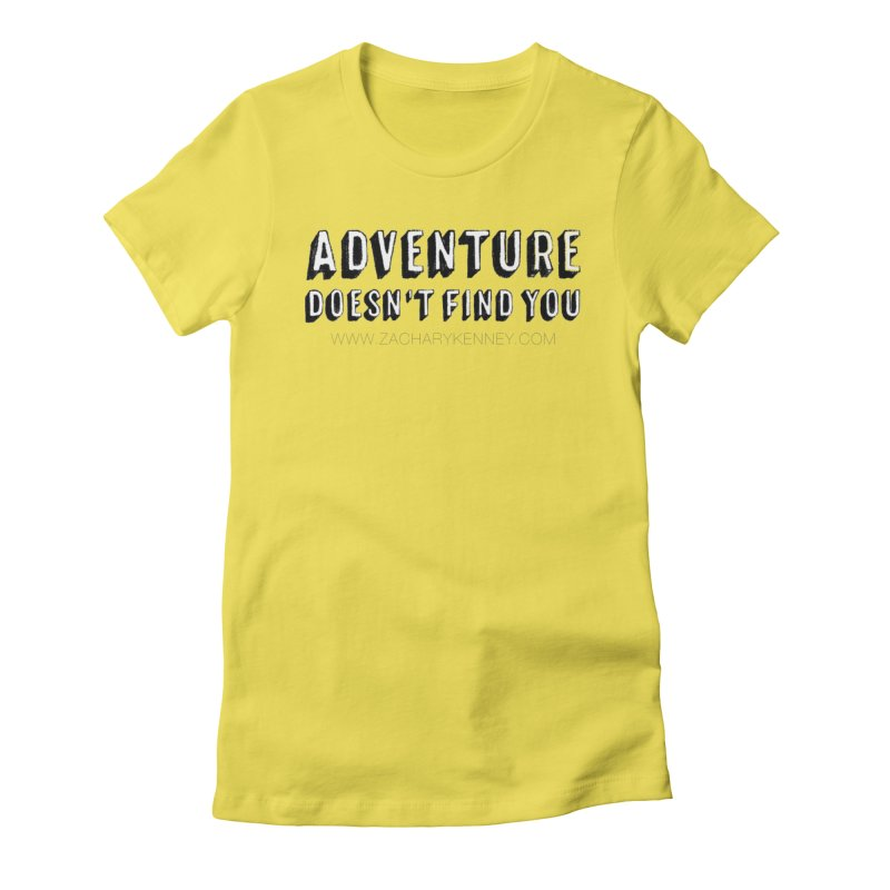 Adventure Doesn't Find You | Bold Women's T-Shirt by Zachary Kenney's Shop