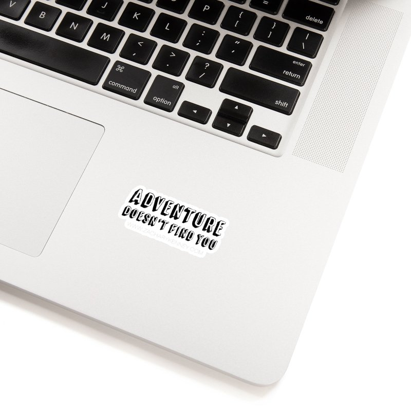 Adventure Doesn't Find You | Bold Accessories Sticker by Zachary Kenney's Shop