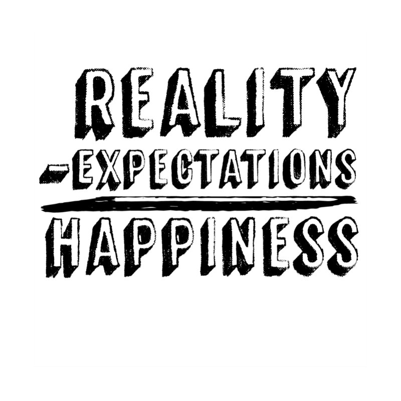 Reality - Expectations = Happiness by Zachary Kenney's Shop