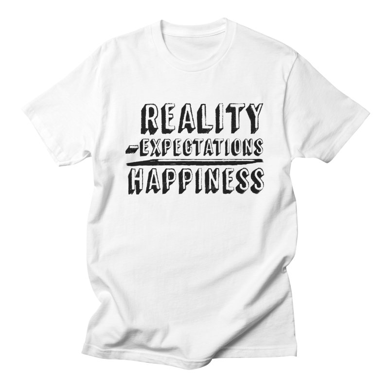 Reality - Expectations = Happiness Women's Regular Unisex T-Shirt by Zachary Kenney's Shop