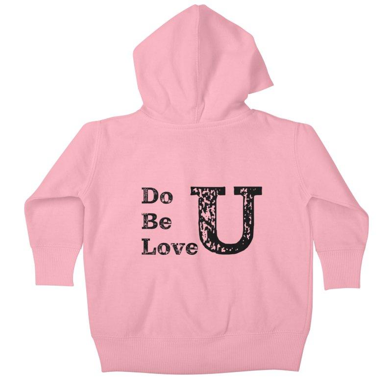 Do U, Be U, Love U Kids Baby Zip-Up Hoody by The Zach Bridges Keys Shop!