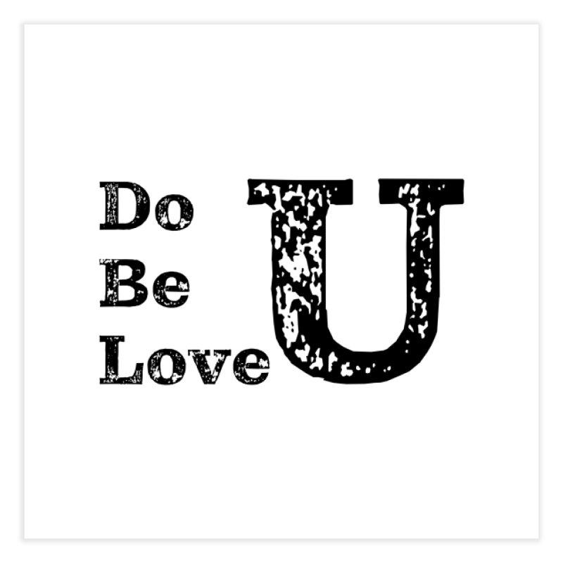 Do U, Be U, Love U Home Fine Art Print by The Zach Bridges Keys Shop!