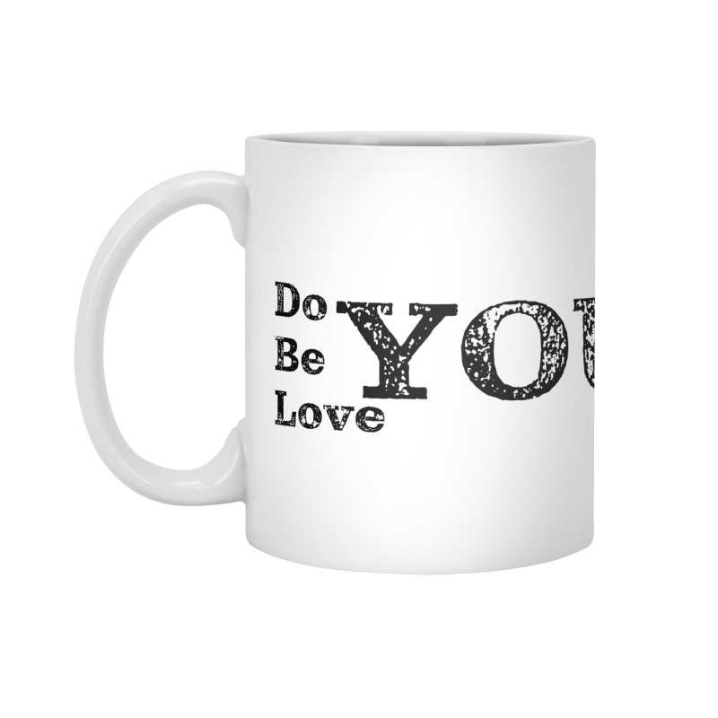 Do YOU, Be YOU, Love YOU Accessories Mug by The Zach Bridges Keys Shop!