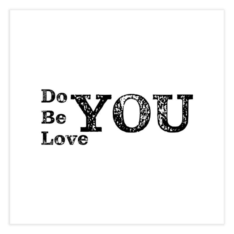 Do YOU, Be YOU, Love YOU Home Fine Art Print by The Zach Bridges Keys Shop!