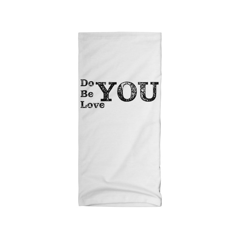 Do YOU, Be YOU, Love YOU Accessories Neck Gaiter by The Zach Bridges Keys Shop!