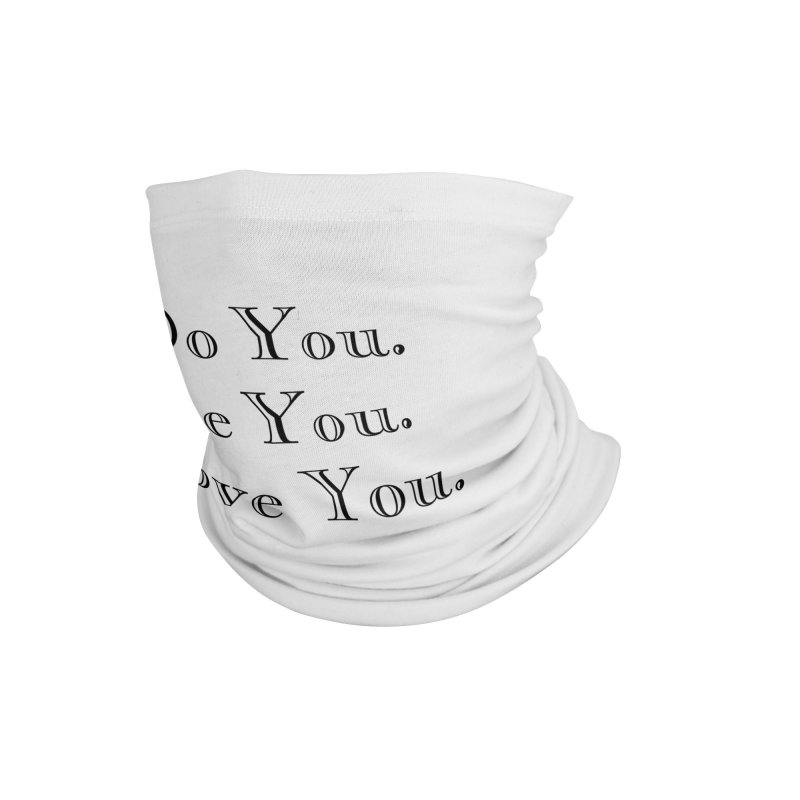 Do You. Be You. Love You. (complete phrases) Accessories Neck Gaiter by The Zach Bridges Keys Shop!