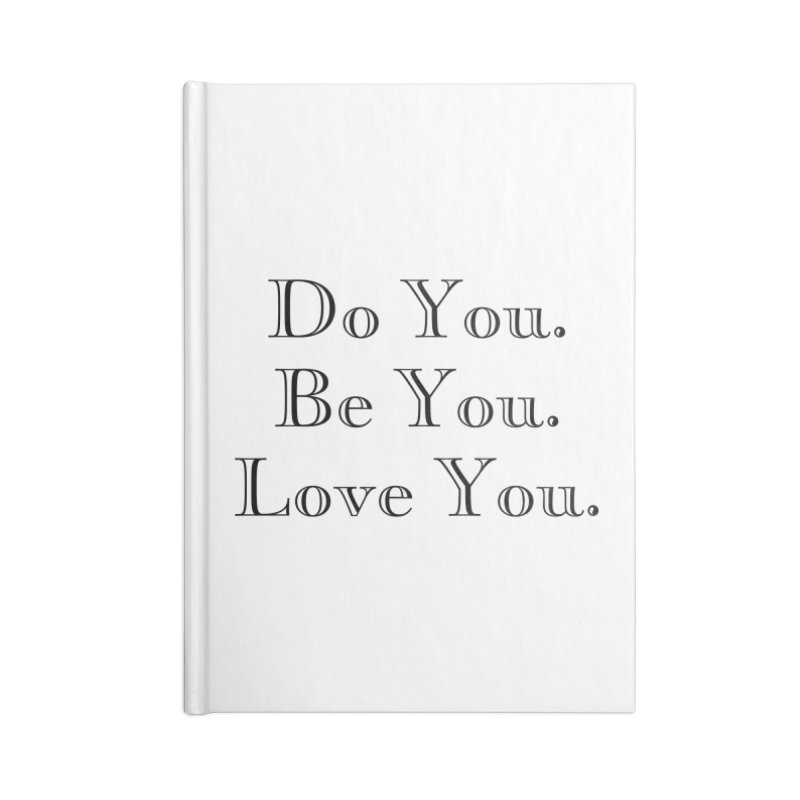 Do You. Be You. Love You. Accessories Notebook by The Zach Bridges Keys Shop!