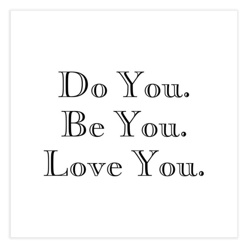 Do You. Be You. Love You. Home Fine Art Print by The Zach Bridges Keys Shop!
