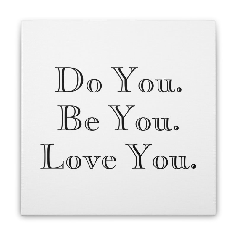 Do You. Be You. Love You. (complete phrases) Home Stretched Canvas by The Zach Bridges Keys Shop!