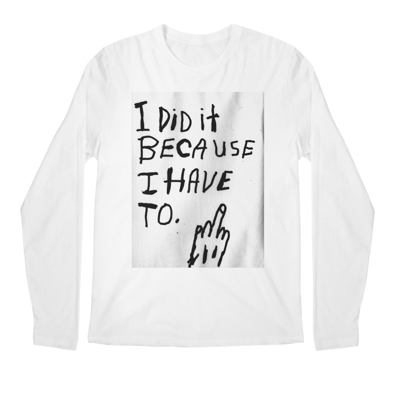My Rationale Men's Longsleeve T-Shirt by Zachary Hobbs