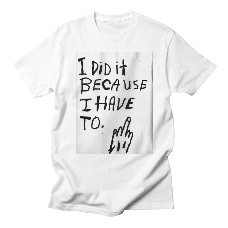 My Rationale Men's T-Shirt by Zachary Hobbs
