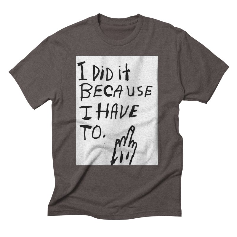 My Rationale Men's Triblend T-Shirt by Zachary Hobbs