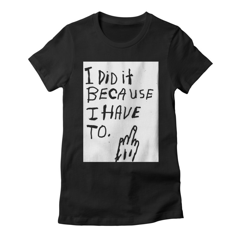 My Rationale Women's Fitted T-Shirt by Zachary Hobbs