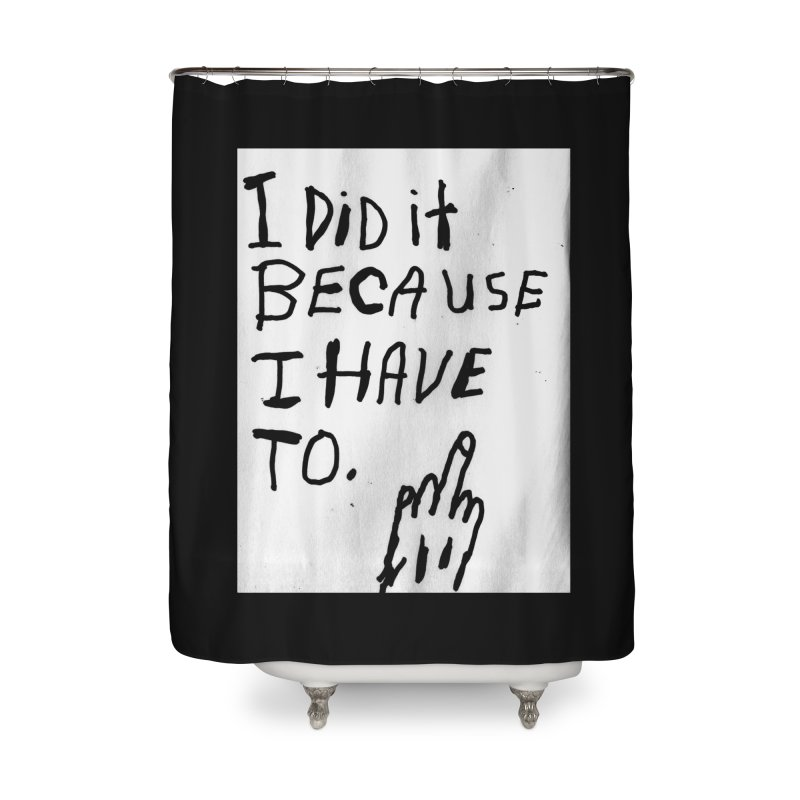 My Rationale Home Shower Curtain by Zachary Hobbs