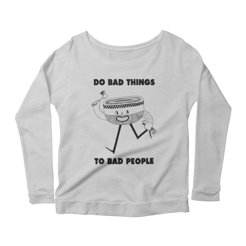 Do Bad Things Women's Longsleeve Scoopneck  by Zack Forer