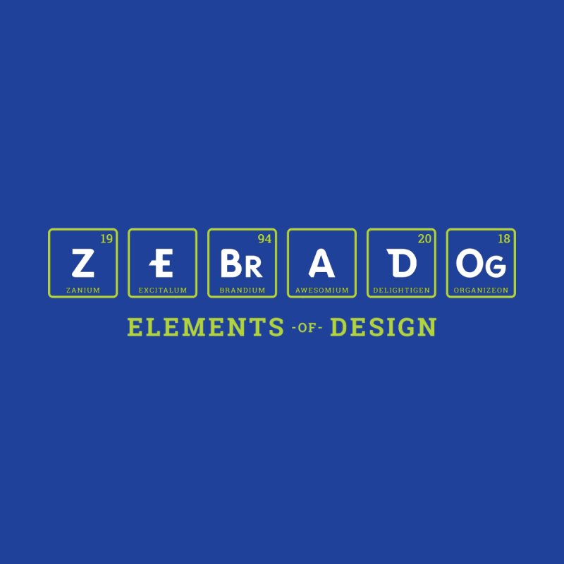 Elements of Design   by Zebradog Apparel & Accessories