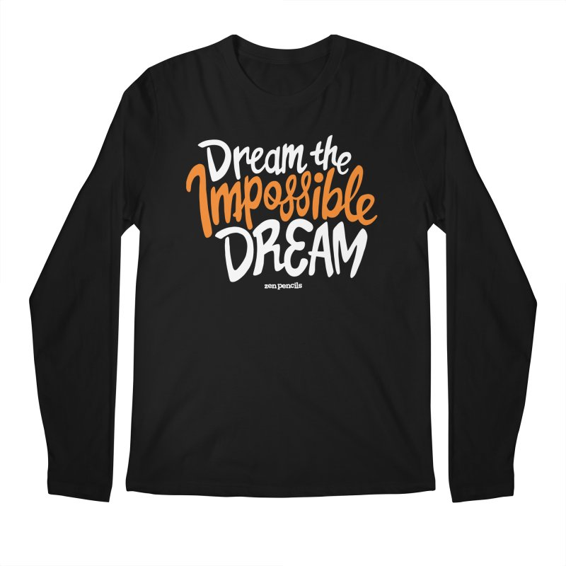 Dream the Impossible Dream Men's Longsleeve T-Shirt by ZEN PENCILS Apparel