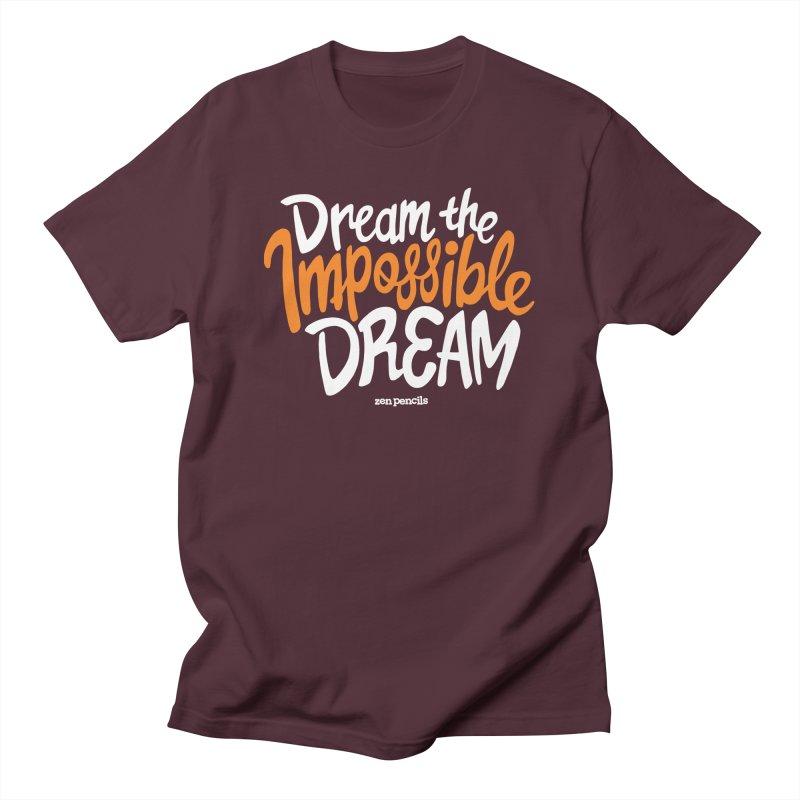 Dream the Impossible Dream Men's T-Shirt by ZEN PENCILS Apparel