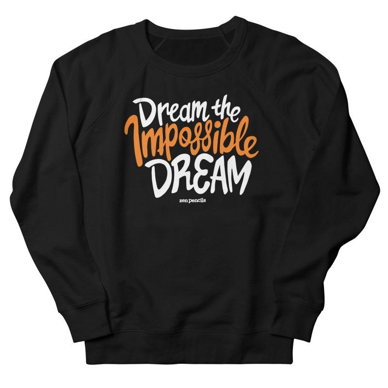 Dream the Impossible Dream Women's Sweatshirt by ZEN PENCILS Apparel