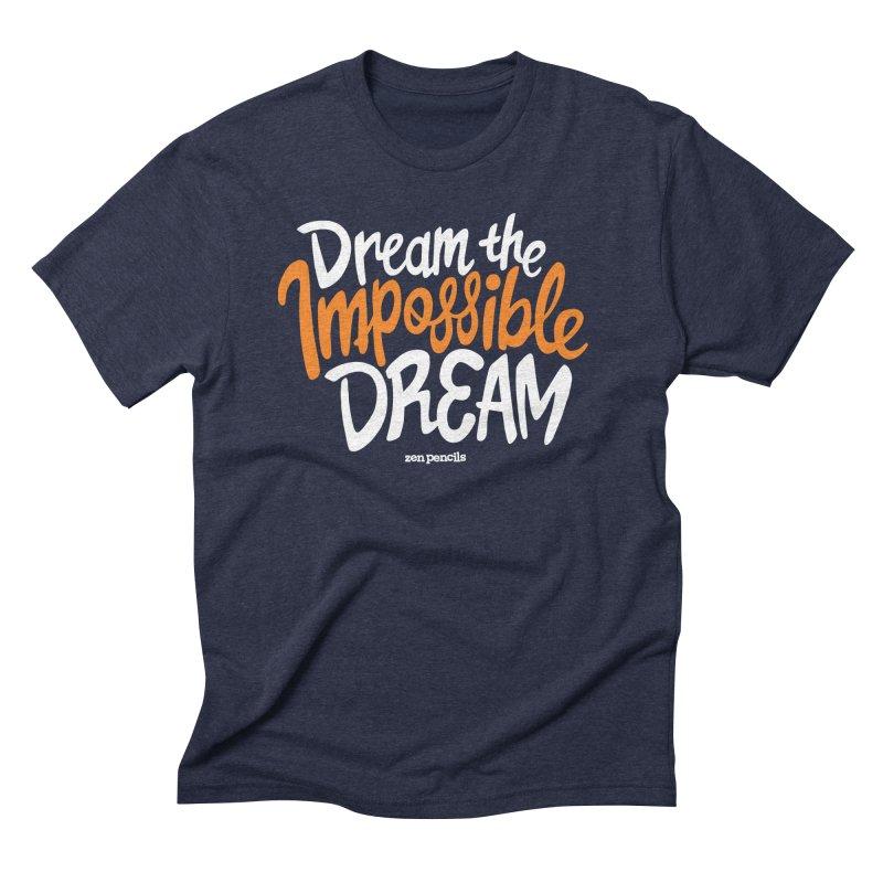 Dream the Impossible Dream Men's Triblend T-Shirt by ZEN PENCILS Apparel