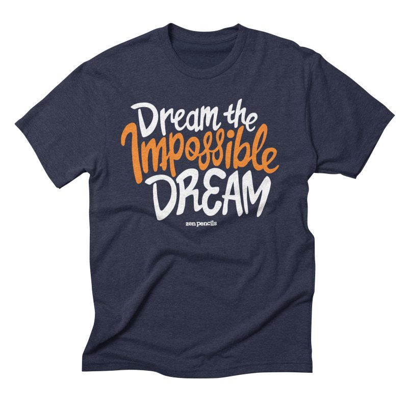 Dream the Impossible Dream Men's Triblend T-shirt by ZEN PENCILS Apparel