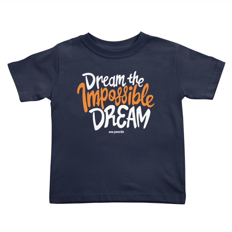 Dream the Impossible Dream Kids Toddler T-Shirt by ZEN PENCILS Apparel