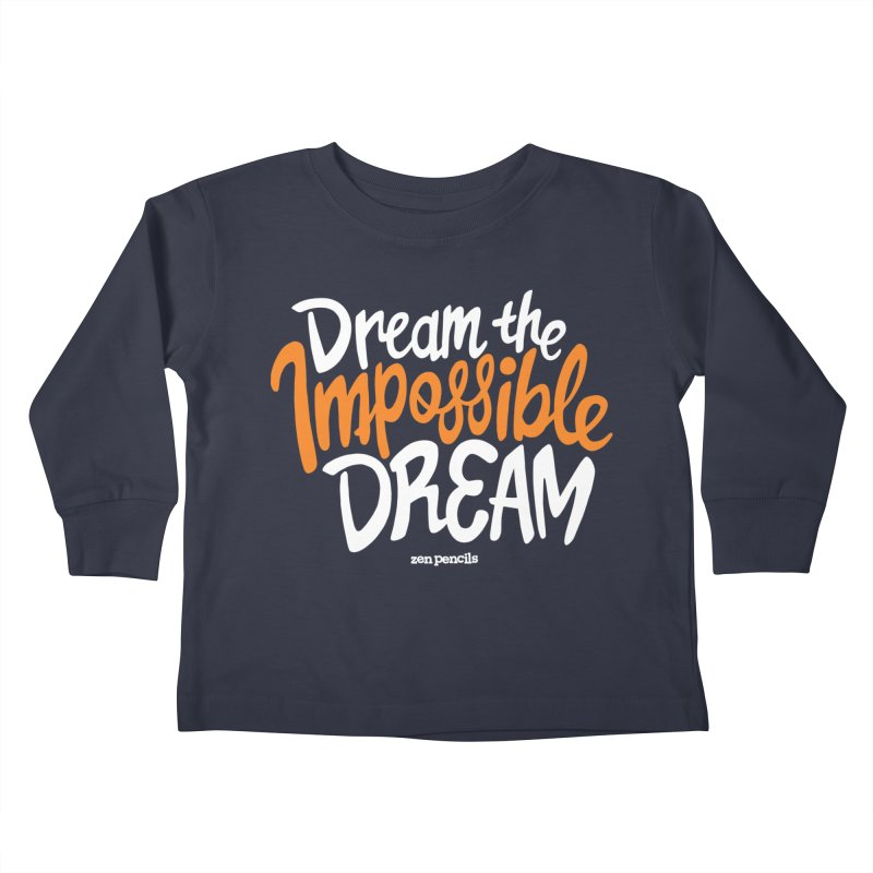Dream the Impossible Dream Kids Toddler Longsleeve T-Shirt by ZEN PENCILS Apparel