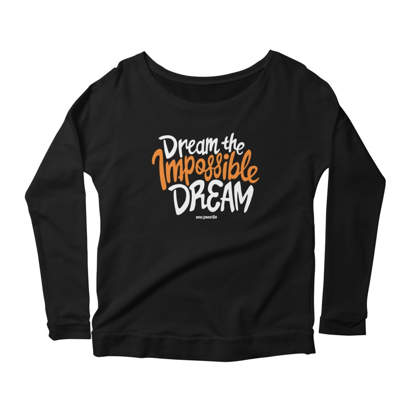 Dream the Impossible Dream Women's Scoop Neck Longsleeve T-Shirt by ZEN PENCILS Apparel