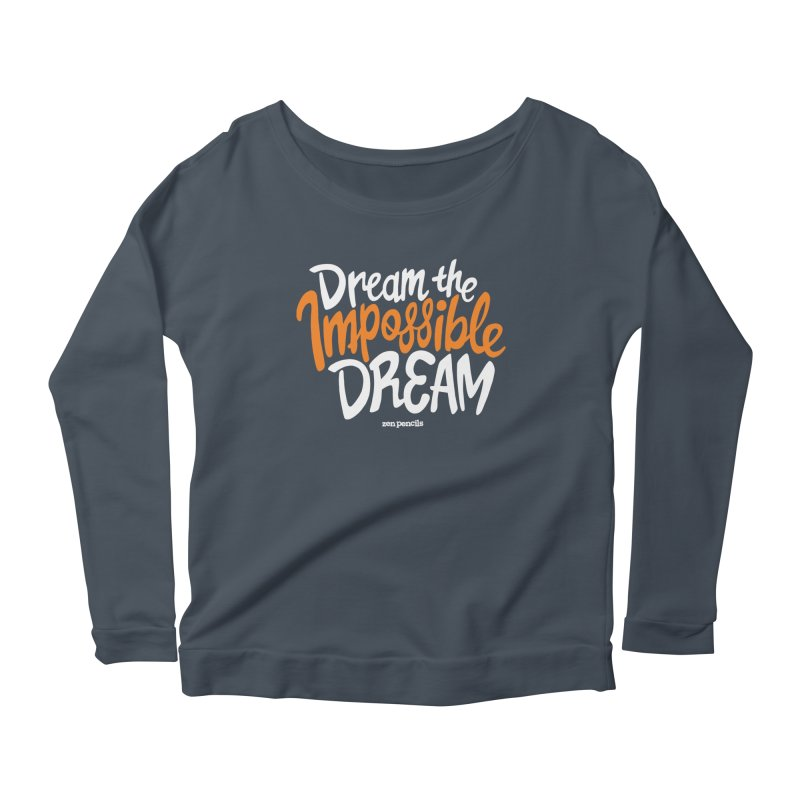 Dream the Impossible Dream Women's Longsleeve Scoopneck  by ZEN PENCILS Apparel