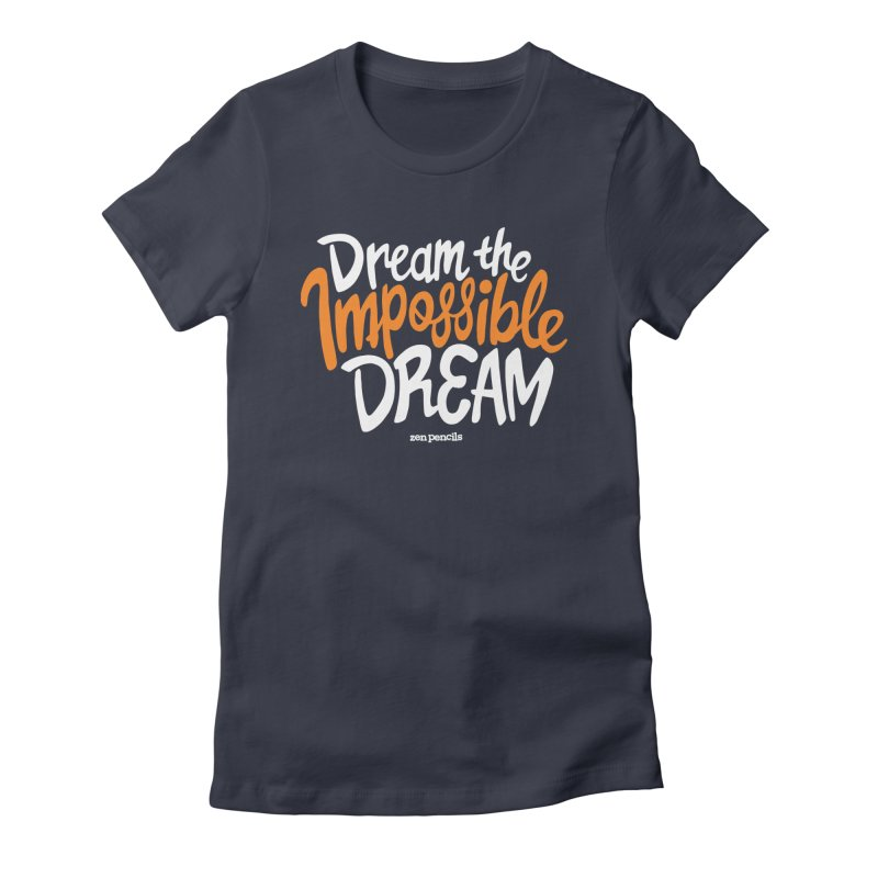 Dream the Impossible Dream Women's Fitted T-Shirt by ZEN PENCILS Apparel