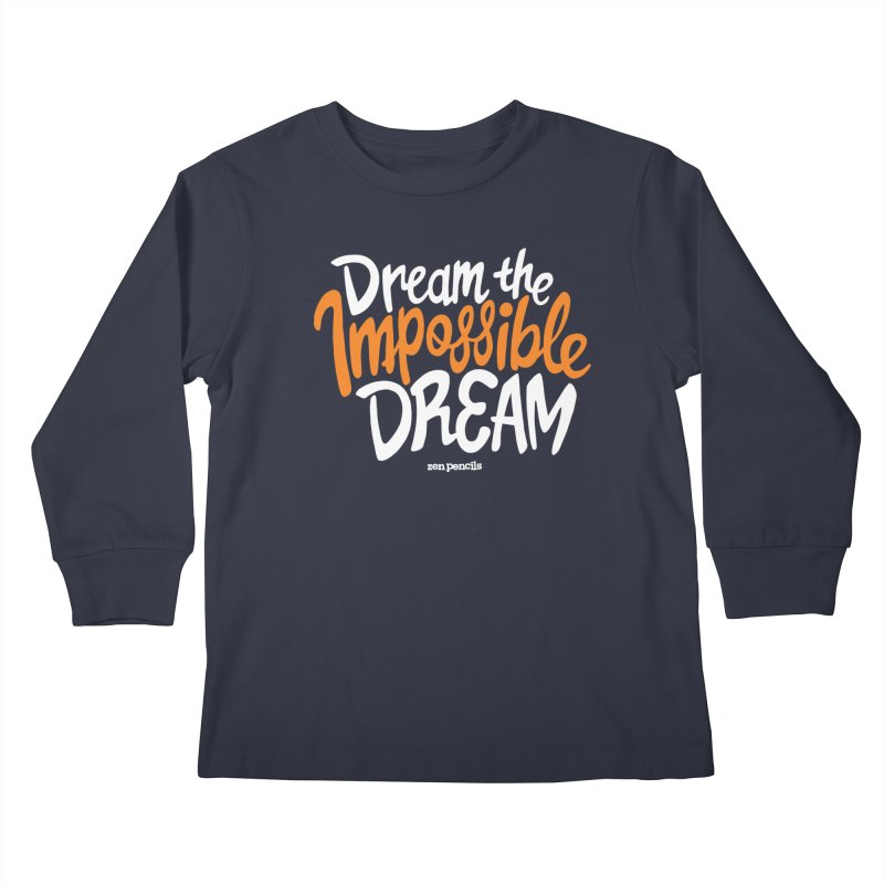 Dream the Impossible Dream Kids Longsleeve T-Shirt by ZEN PENCILS Apparel