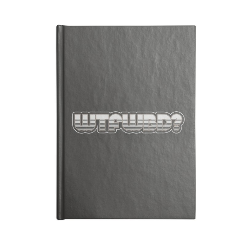 WTFWBD? Accessories Lined Journal Notebook by Zen the Machine