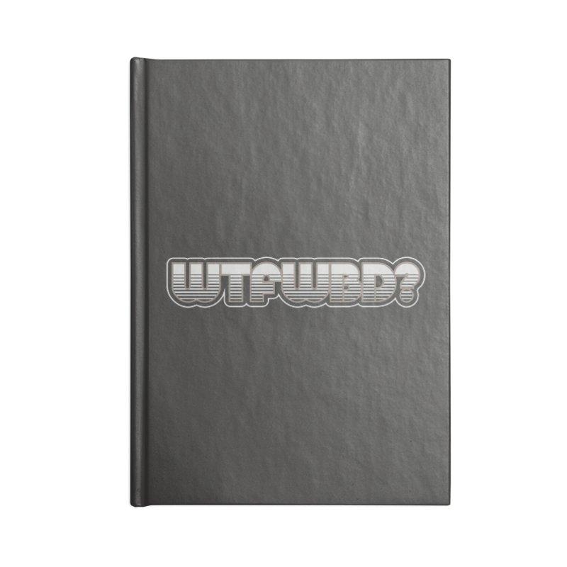 WTFWBD? Accessories Notebook by Zen the Machine