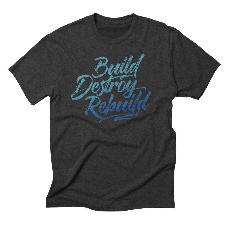 Build Destroy Rebuild Men's T-Shirt by Zen the Machine
